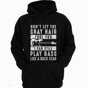 Don't Let the Gray Hair Fool You Bass Guitar player Hoodie