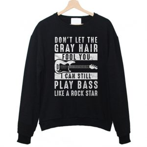 Dont Let the Gray Hair Fool You Bass Guitar player Sweatshirt 300x300 - Home