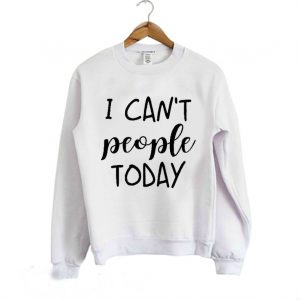 I Cant People Today Sweatshirt 300x300 - Home