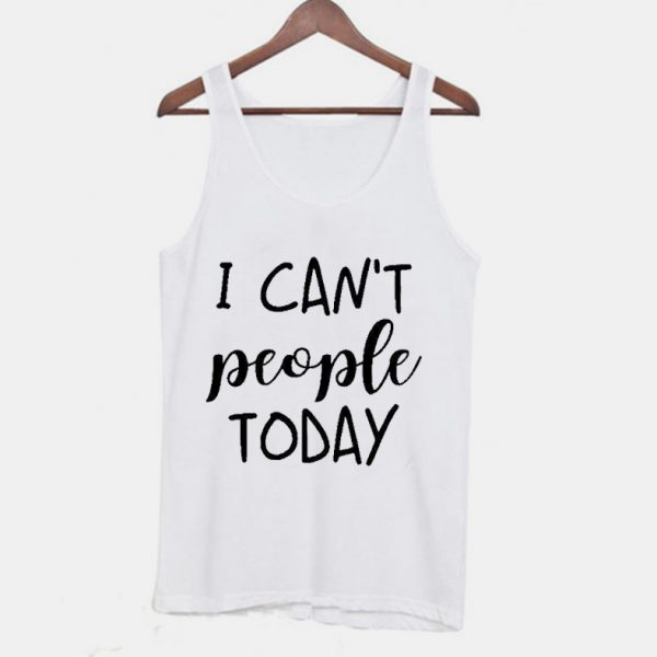 I Can't People Today Tanktop