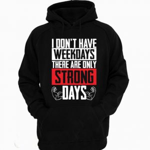 I Dont Have Weekdays There Are Only Strong Days Workout Gym Hoodie 300x300 - Home