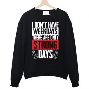 I Dont Have Weekdays There Are Only Strong Days Workout Gym Sweatshirt 300x300 - Home