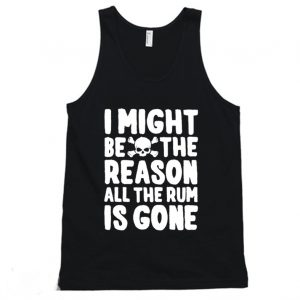 I Might Be The Reason All The Rum Is Gone Funny Tanktop 300x300 - Home
