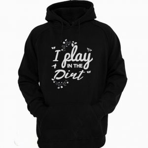 I Play In The Dirt Funny Hoodie 300x300 - Home