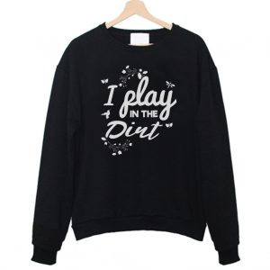 I Play In The Dirt Funny Sweatshirt 300x300 - Home