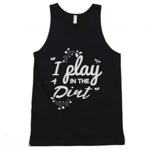 I Play In The Dirt Funny Tanktop 300x300 - Home