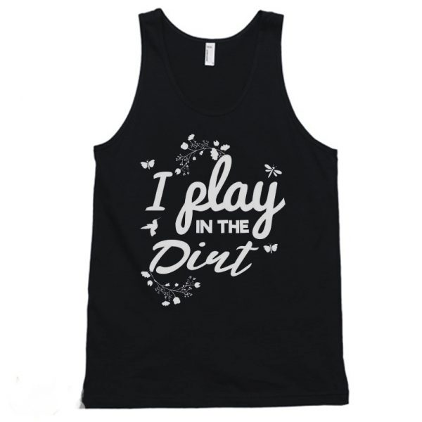 I Play In The Dirt Funny Tanktop