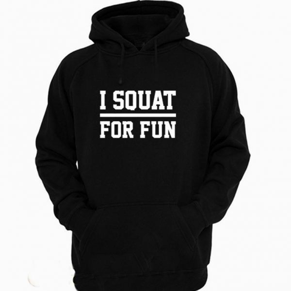 I Squat For Fun Fitness Squats Gym Hoodie