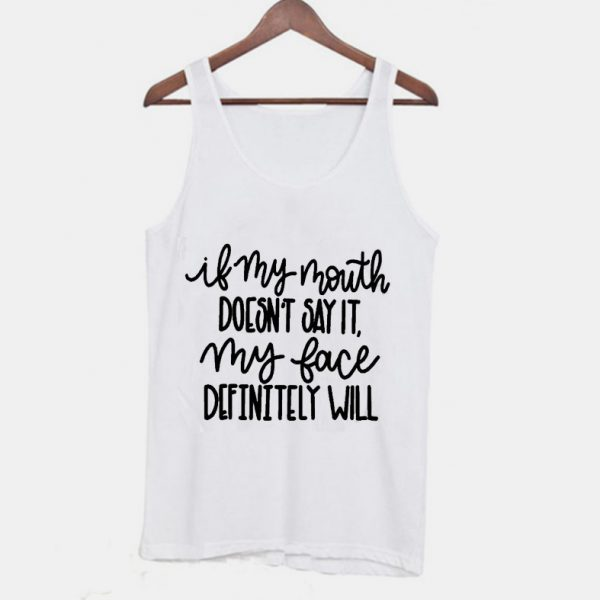 If My Mouth Doesn't Say It My Face Definitely Will Funny Tanktop