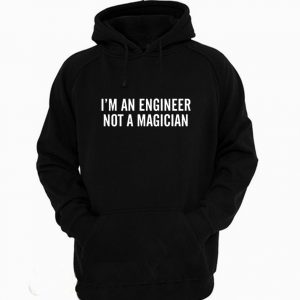I'm An Engineer Not A Magician Engineering Hoodie