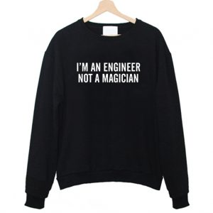 Im An Engineer Not A Magician Engineering Sweatshirt 300x300 - Home