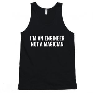 Im An Engineer Not A Magician Engineering Tanktop 300x300 - Home