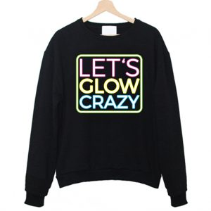 Lets Glow Crazy Sweatshirt 300x300 - Home