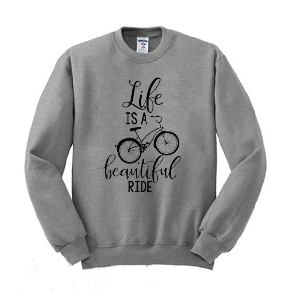 Life is Beautiful Ride Bike Lover Sweatshirt