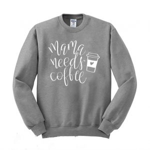 Mama Needs Coffee Sweatshirt 300x300 - Home