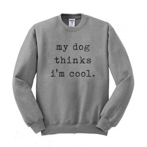 My Dog Thinks Im Cool Dog Dad Sweatshirt 300x300 - Home