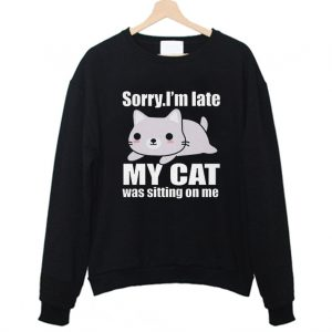 Sorry im Late My Cat Was Sitting on Me Sweatshirt 300x300 - Home
