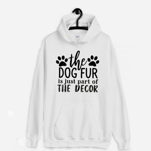 The Dog Fur is just part of the Decor Dog Lover Hoodie