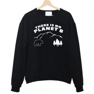 There is No Planet B Climate Change Sweatshirt 300x300 - Home