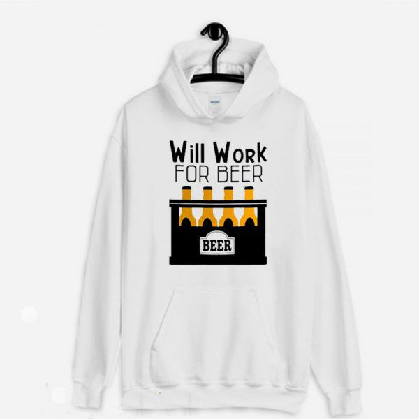 Will Work For Beer Funny Hoodie