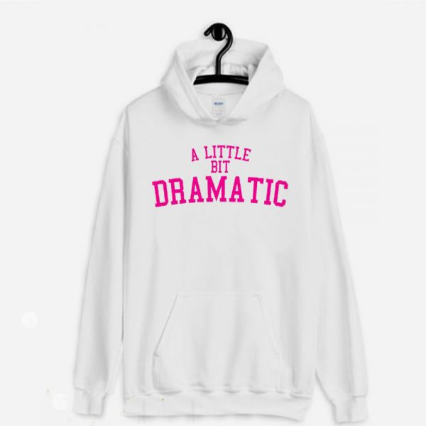 A Little Bit Dramatic Girly Hoodie