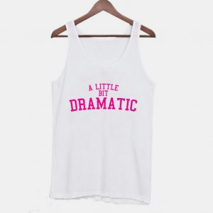 A Little Bit Dramatic Girly Tanktop