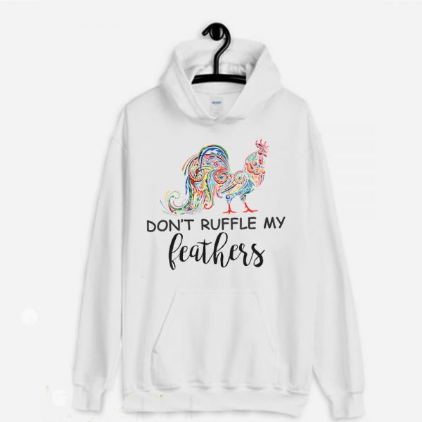 Don't Ruffle My Feathers Funny Quotes Hoodie