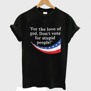 Dont Vote for Stupid People T Shirt 300x300 - Home