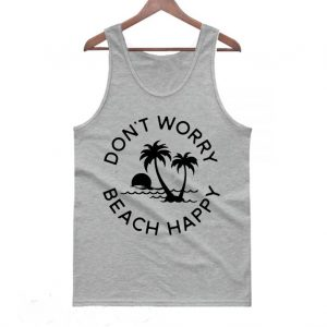 Don't Worry Beach Happy Tanktop