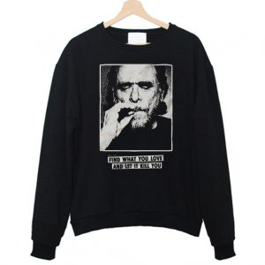 Find What You Love And Let It Kill You Sweatshirt