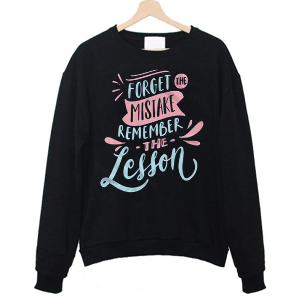 Forget The Mistake Remember Lesson Sweatshirts