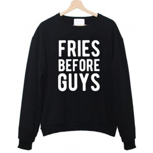 Fries before guys Funny Sweatshirt