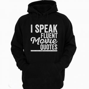 I Speak Fluent Movie Quotes Hoodie