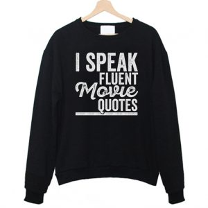 I Speak Fluent Movie Quotes Sweatshirt 300x300 - Home