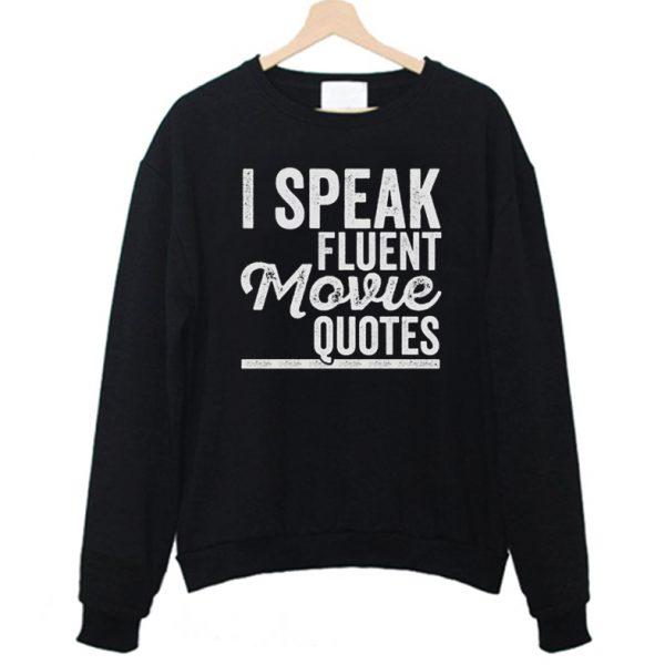 I Speak Fluent Movie Quotes Sweatshirt
