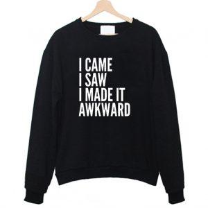 I came I saw I made it awkward Sweatshirt