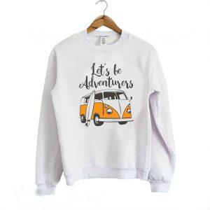 Let's be Adventurers Sweatshirt