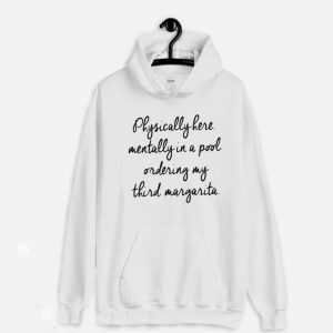 Physically Here Mentally in a Pool Hoodie
