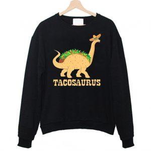 Tacosaurus Funny Dinosaurus Taco Sweatshirt