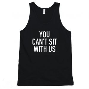 You Can't Sit With Us Tanktop