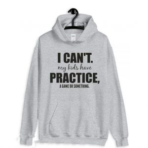 I Cant My Kids Have Practice A Game Or Something Hoodie 300x300 - Home