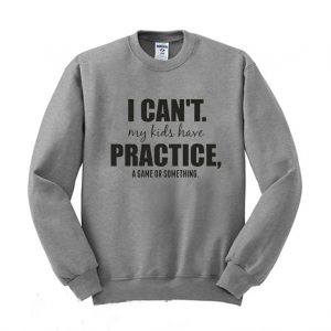 I Cant My Kids Have Practice A Game Or Something Sweatshirt 300x300 - Home