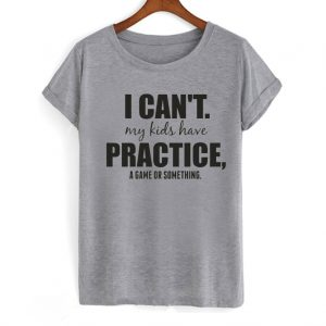 I Cant My Kids Have Practice A Game Or Something T Shirt 300x300 - Home