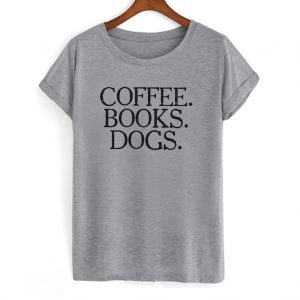 Coffee Books Dogs Lover T-shirt
