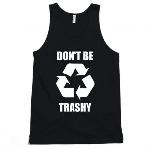 Don't Be Trashy Climate Change Earth Day Tanktop