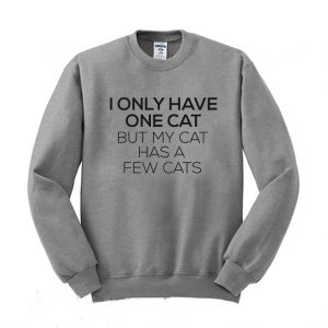 I Only Have One Cat Sweatshirt