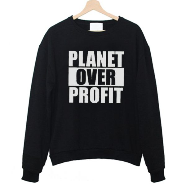 Planet Over Profit Earth Day Climate Change Global Warming Sweatshirt