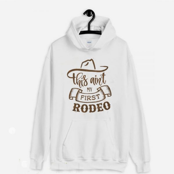 This Ain't My First Rodeo Hoodie