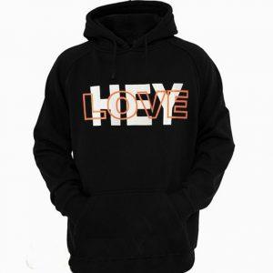 Hey Love Hoodie