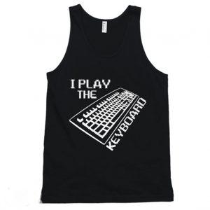 I Play The Keyboard Code Programmer IT Tanktop
